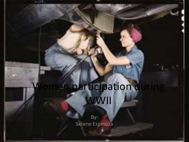 Women participation during        WWII              By:        Selene Espinoza