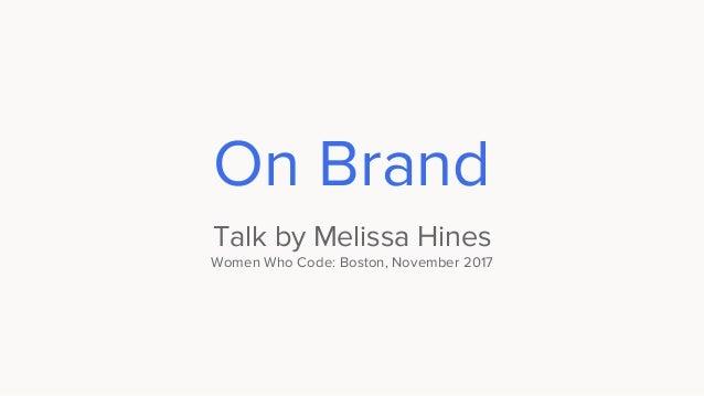 On Brand Talk by Melissa Hines Women Who Code: Boston, November 2017
