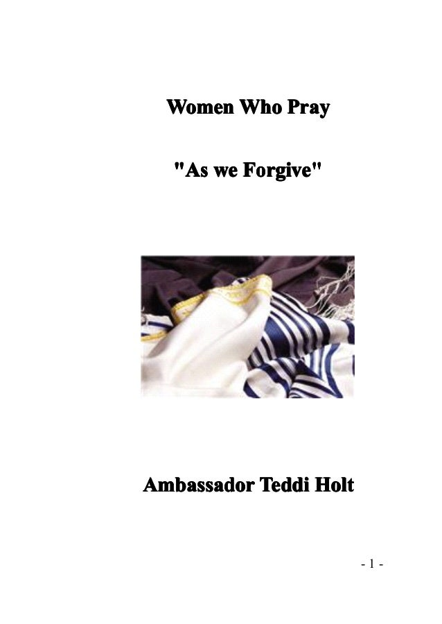 "Women Who Pray   ""As we Forgive""Ambassador Teddi Holt                        -1-"
