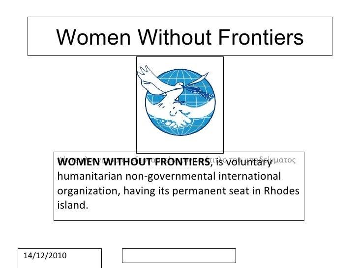 Women Without Frontiers WOMEN WITHOUT FRONTIERS , is voluntary humanitarian non-governmental international organization, h...