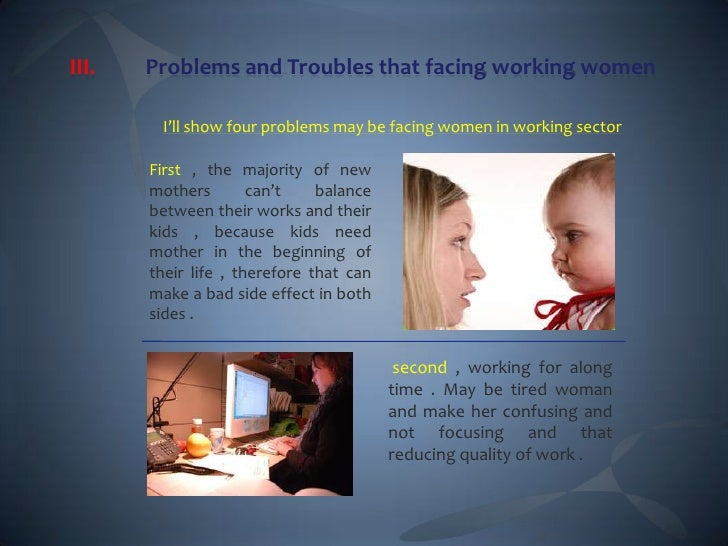 argumentative essay about working mothers Working mothers: the effects on society and family with many working mothers commonly faced with an unequal workload of household tasks in addition to their paid employment and psychologist, have turned the argument around.