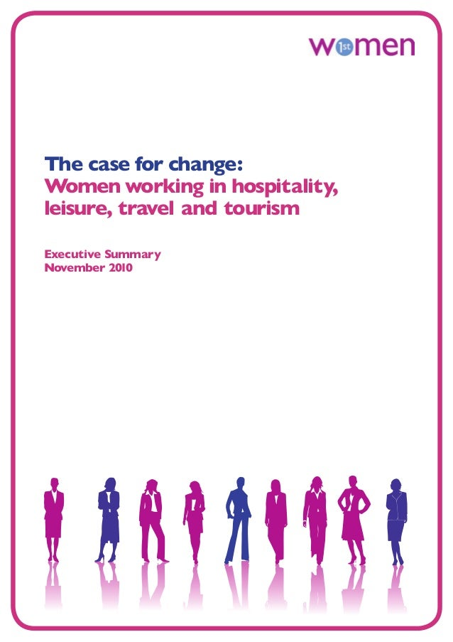 The case for change: Women working in hospitality, leisure, travel and tourism Executive Summary November 2010