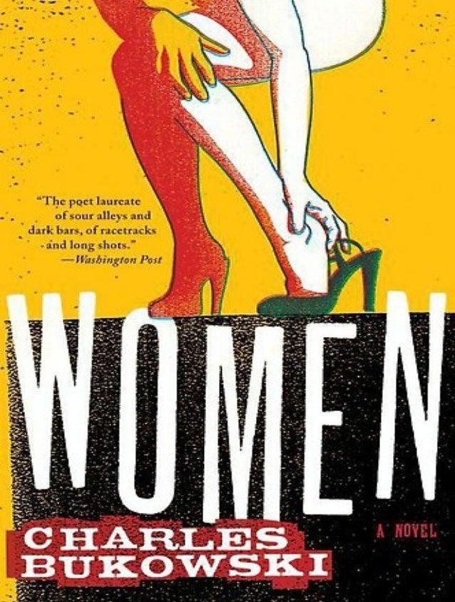 WOMEN                            -   CHARLES BUKOWSKI   WOMEN. Copyright Š 1978 by Charles Bukowski.All rights reserved. P...