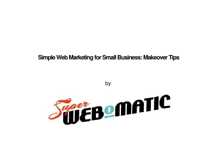 Simple Web Marketing for Small Business: Makeover Tips<br />by<br />
