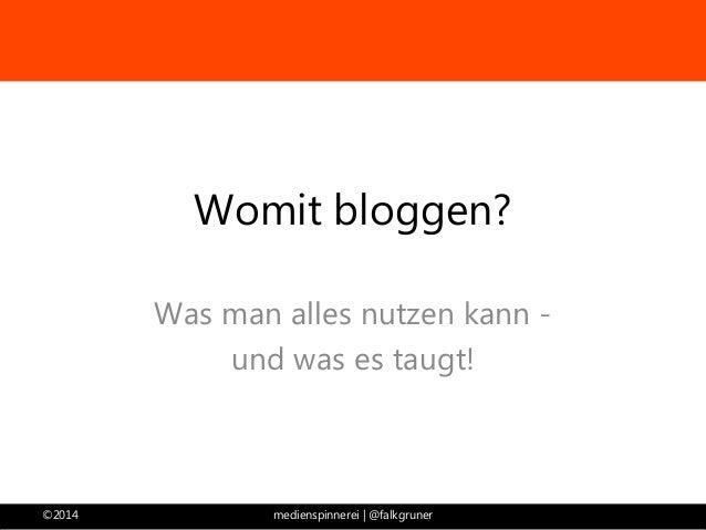 Womit bloggen?  Was man alles nutzen kann -  und was es taugt!  ©2014 medienspinnerei | @falkgruner