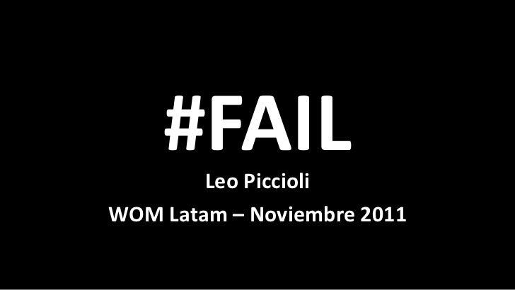 #FAIL        Leo PiccioliWOM Latam – Noviembre 2011
