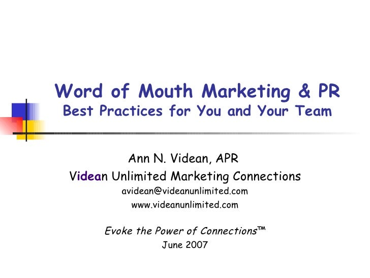 Word of Mouth Marketing & PR Best Practices for You and Your Team Ann N. Videan, APR  V idea n Unlimited Marketing Connect...