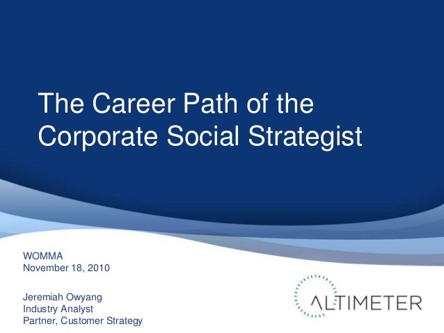 WOMMA November 18, 2010 Jeremiah Owyang Industry Analyst Partner, Customer Strategy The Career Path of the Corporate Socia...