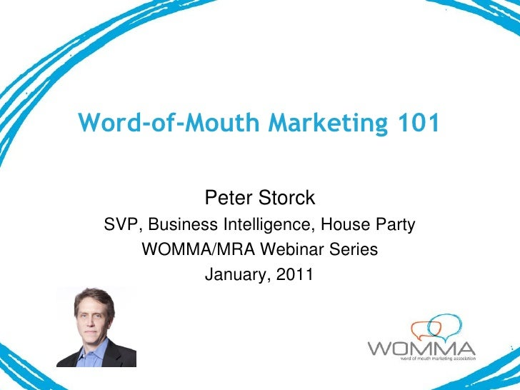 Word-of-Mouth Marketing 101             Peter Storck SVP, Business Intelligence, House Party     WOMMA/MRA Webinar Series ...