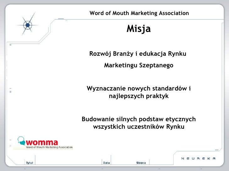 Word of Mouth Marketing Association Misja Rozwój Branży i edukacja Rynku  Marketingu Szeptanego Wyznaczanie nowych standar...