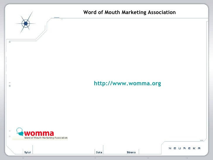 Word of Mouth Marketing Association http://www.womma.org