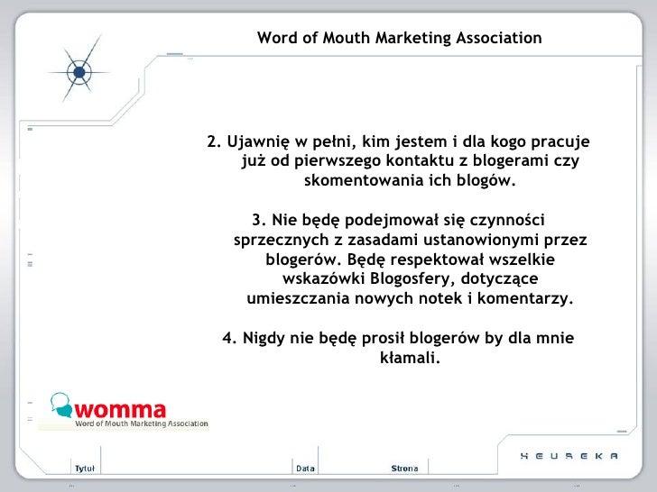 Word of Mouth Marketing Association 2. Ujawnię w pełni, kim jestem i dla kogo pracuje już od pierwszego kontaktu z blogera...