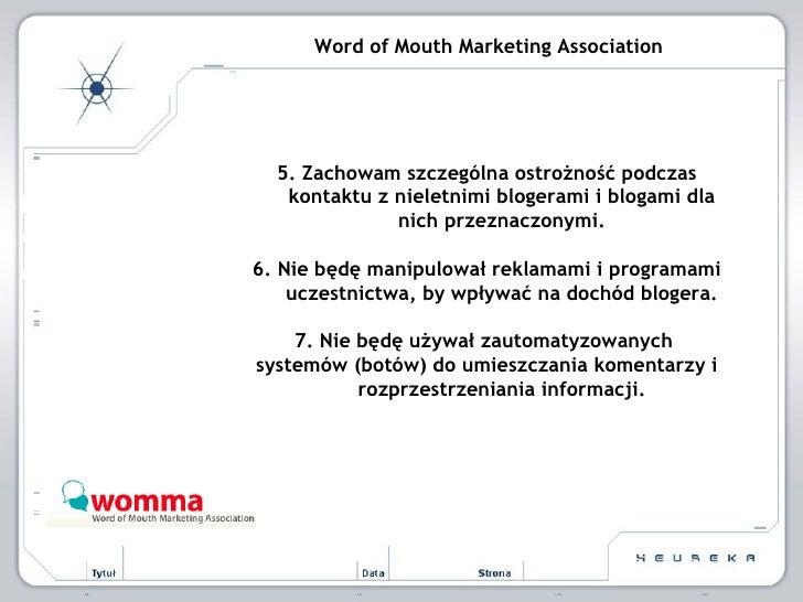 Word of Mouth Marketing Association 5. Zachowam szczególna ostrożność podczas kontaktu z nieletnimi blogerami i blogami dl...