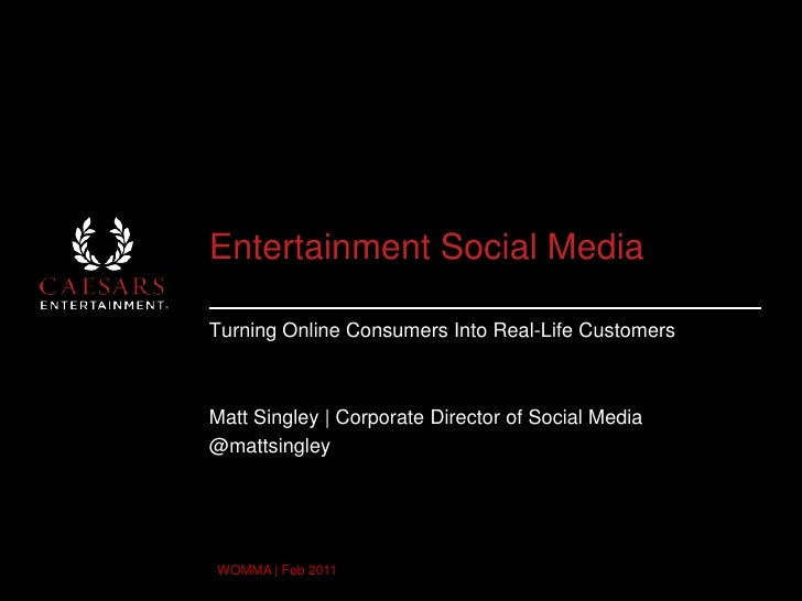 Entertainment Social Media<br />Turning Online Consumers Into Real-Life Customers<br />Matt Singley | Corporate Director o...