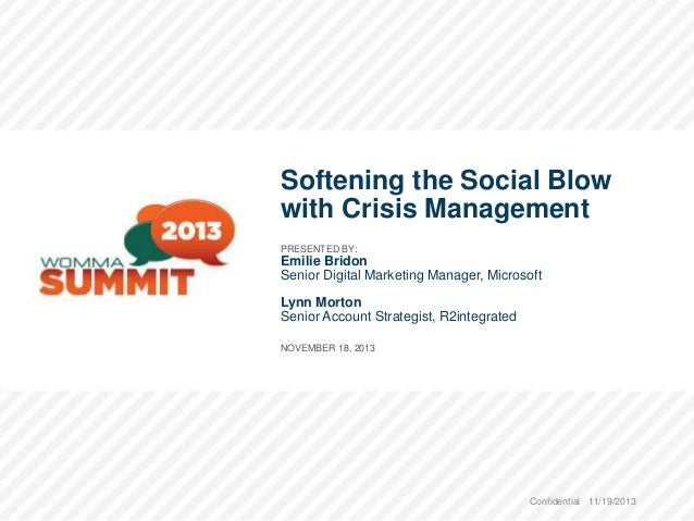 Softening the Social Blow with Crisis Management PRESENTED BY:  Emilie Bridon Senior Digital Marketing Manager, Microsoft ...