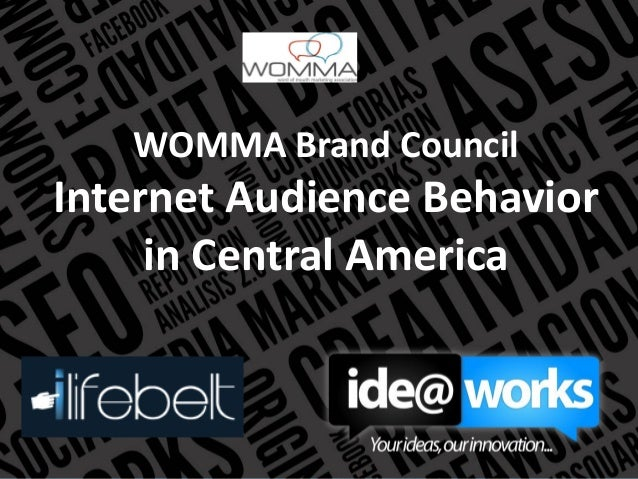 WOMMA Brand Council Internet Audience Behavior in Central America