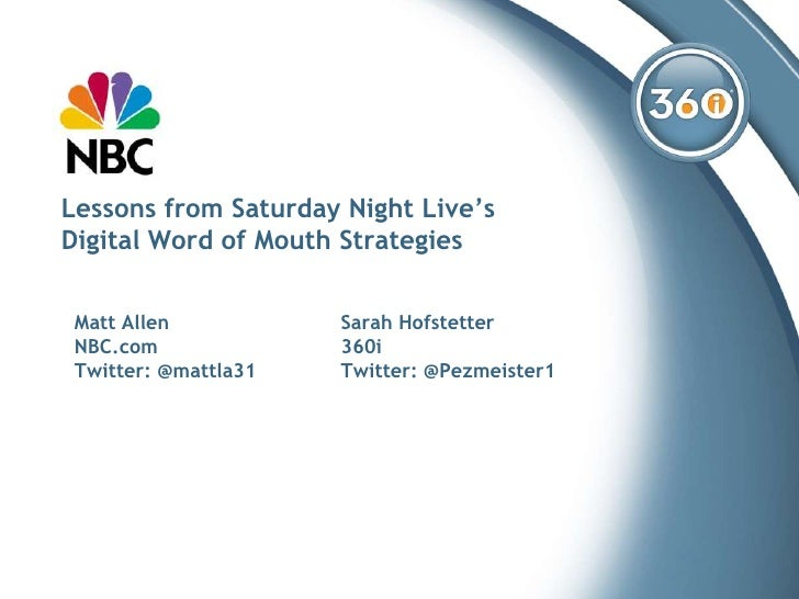 Lessons from Saturday Night Live's Digital Word of Mouth Strategies    Matt Allen           Sarah Hofstetter  NBC.com     ...