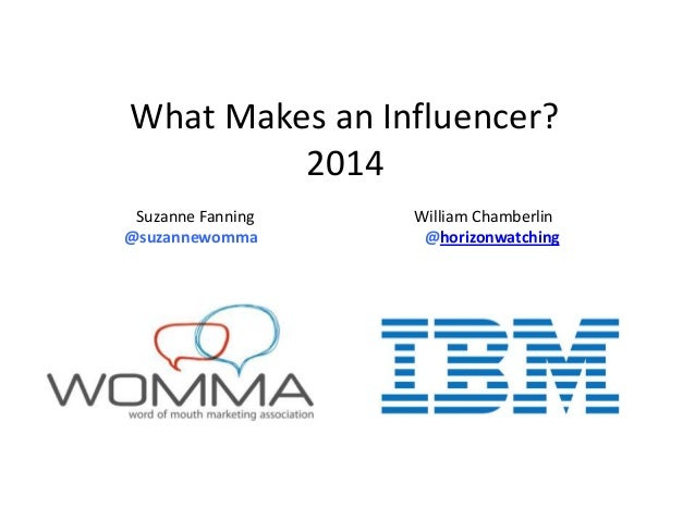What Makes an Influencer? 2014 Suzanne Fanning @suzannewomma  William Chamberlin @horizonwatching