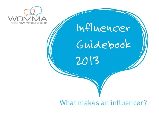 Brand Influencers  WOMMA 2013  Influencer Guidebook 2013 What makes an influencer?