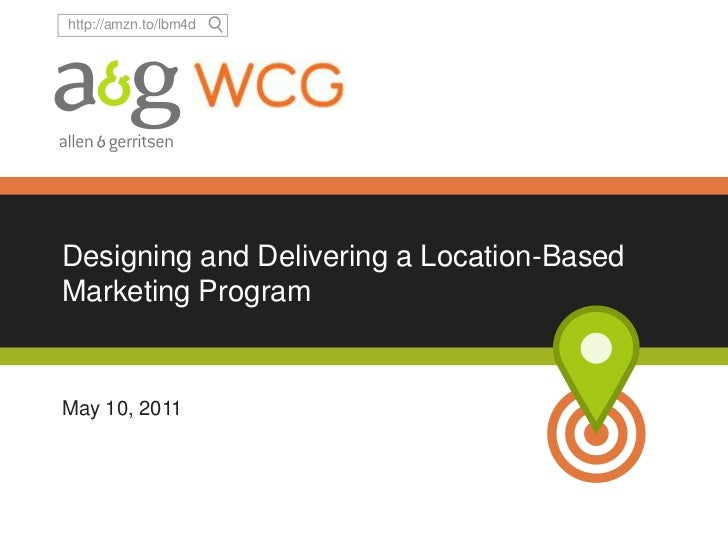Designing and Delivering a Location-Based Marketing Program <br />May 10, 2011<br />