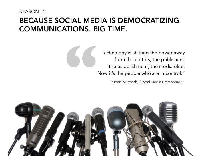 "REASON #5 BECAUSE SOCIAL MEDIA IS DEMOCRATIZING COMMUNICATIONS. BIG TIME.                 ""                    Technology ..."