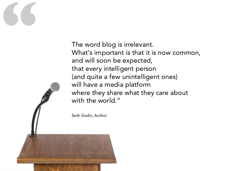 """""""   The word blog is irrelevant.     What's important is that it is now common,     and will soon be expected,     that ev..."""