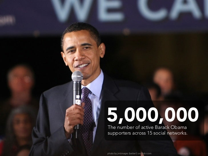 5,000,000 The number of active Barack Obama supporters across 15 social networks.    photo by jmtimages (better!) on flick...