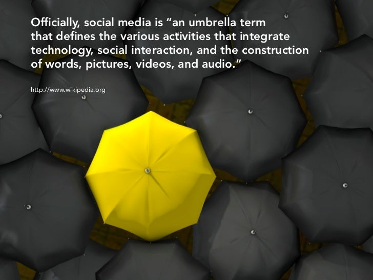 """Officially, social media is """"an umbrella term that defines the various activities that integrate technology, social interact..."""