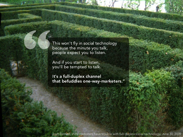 """""""   This won't fly in social technology     because the minute you talk,     people expect you to listen.      And if you s..."""