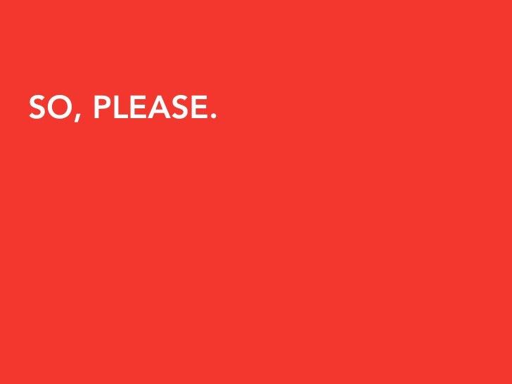 SO, PLEASE.
