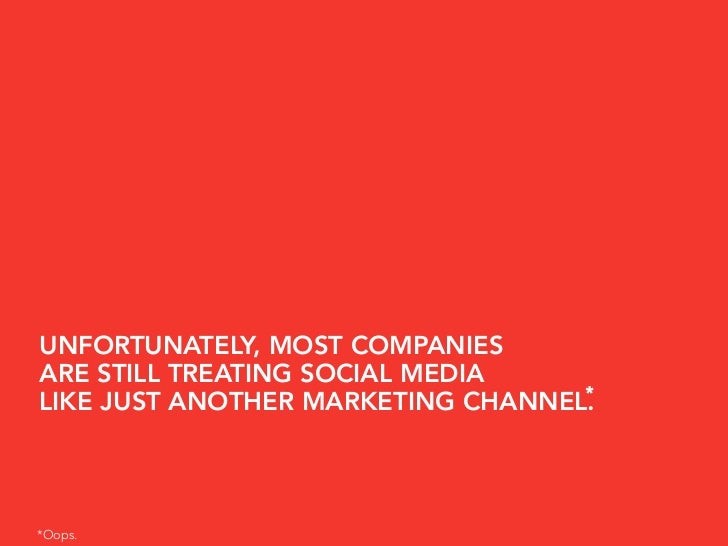 UNFORTUNATELY, MOST COMPANIES ARE STILL TREATING SOCIAL MEDIA                                    * LIKE JUST ANOTHER MARKE...