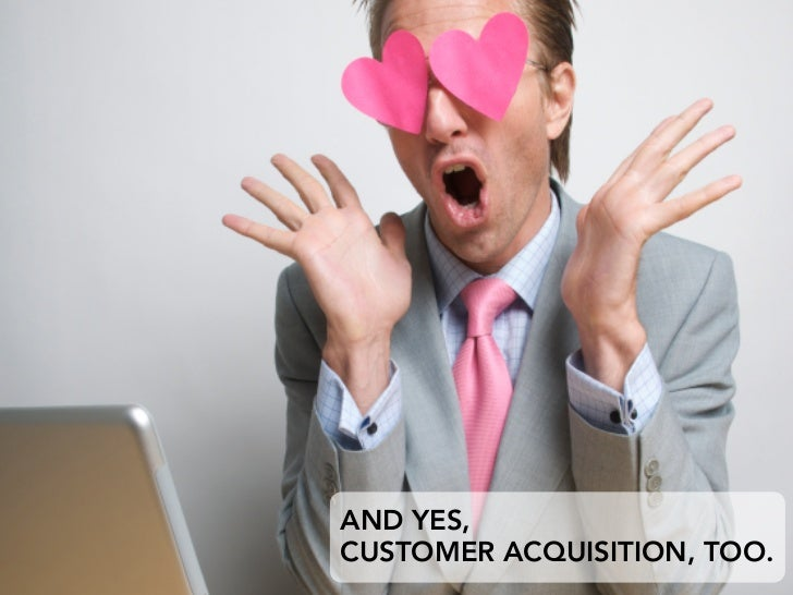 AND YES, CUSTOMER ACQUISITION, TOO.