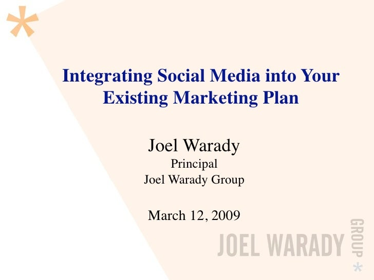 Integrating Social Media into Your      Existing Marketing Plan            Joel Warady                Principal           ...