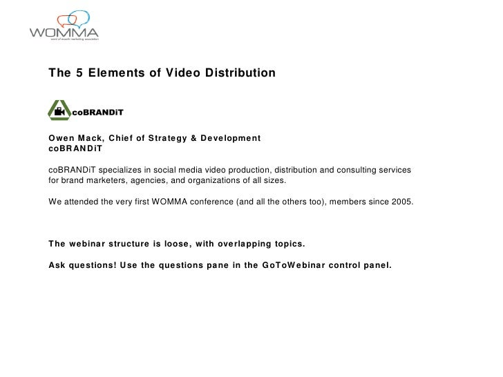 The 5 Elements of Video Distribution Owen Mack, Chief of Strategy & Development coBRANDiT coBRANDiT specializes in social ...