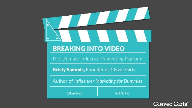 Kristy  Sammis,  Founder  of  Clever  Girls   BREAKING  INTO  VIDEO   4/13/16  @kristysf   The  Ul'mate  Influencer  Marke'...