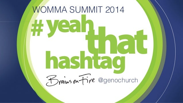 WOMMA SUMMIT 2014  hashtag  #  yeah that  @genochurch
