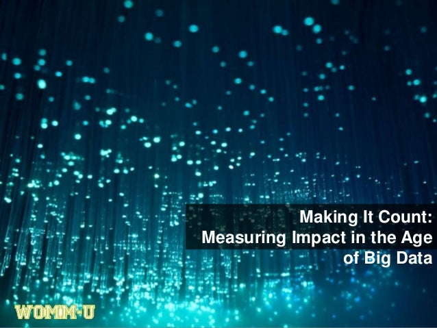 Making It Count:Measuring Impact in the Ageof Big Data