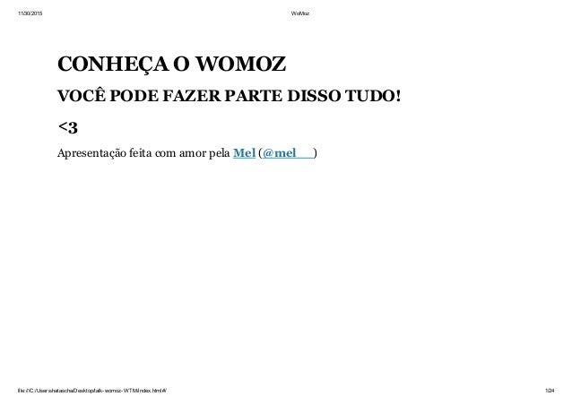 11/30/2015 WoMoz file:///C:/Users/natascha/Desktop/talkwomozWTM/index.html#/ 1/24 CONHEÇAOWOMOZ VOCÊPODEFAZERPARTE...