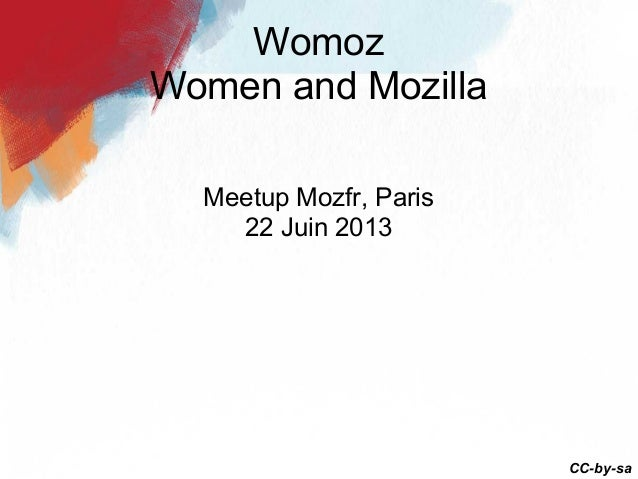 Meetup Mozfr, Paris22 Juin 2013WomozWomen and MozillaCC-by-sa
