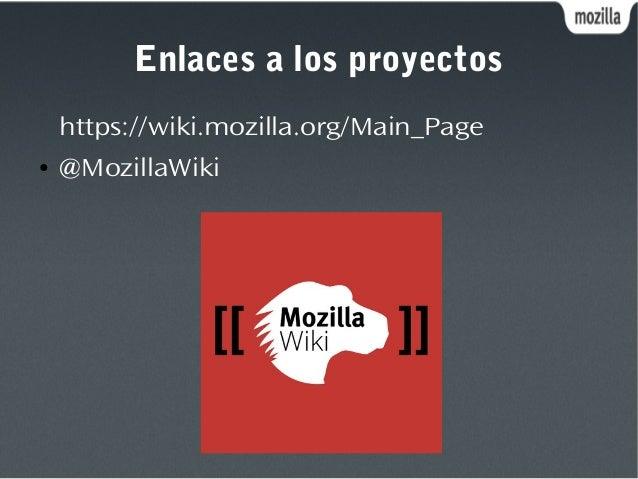 Enlaces a los proyectos https://wiki.mozilla.org/Main_Page ● @MozillaWiki
