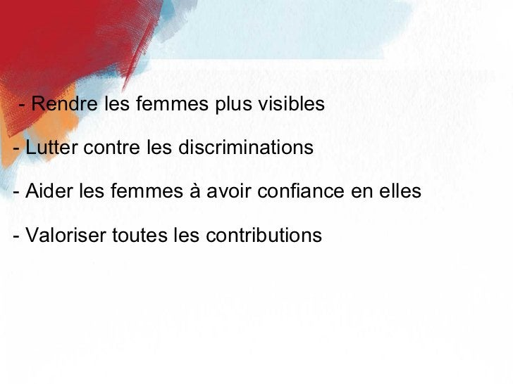 <ul><li> - Rendre les femmes plus visibles </li></ul><ul><li>- Lutter contre les discriminations </li></ul><ul><li>- Aide...