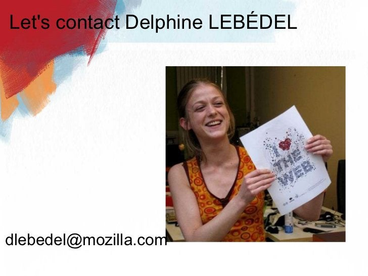 Let's contact Delphine LEBÉDEL <ul><li> </li></ul><ul><li>[email_address] </li></ul>