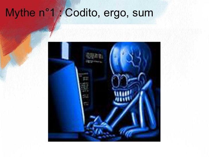Mythe n°1 : Codito, ergo, sum