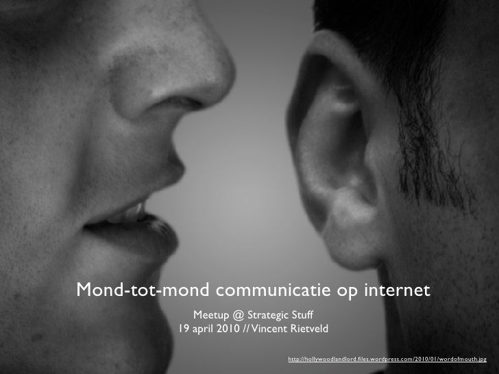 Mond-tot-mond communicatie op internet              Meetup @ Strategic Stuff           19 april 2010 // Vincent Rietveld  ...