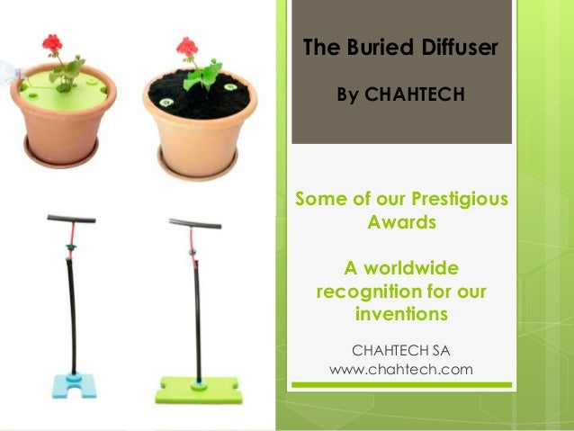 The Buried Diffuser By CHAHTECH  Some of our Prestigious Awards A worldwide recognition for our inventions CHAHTECH SA www...