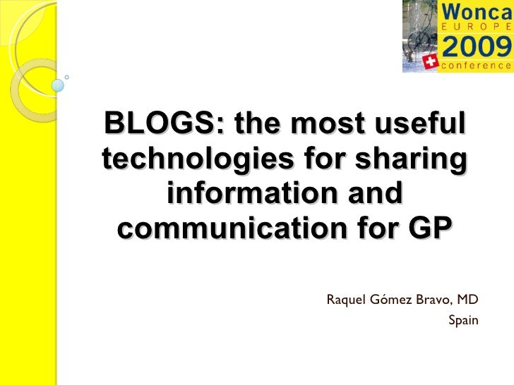 BLOGS: the most useful technologies for sharing information and communication for GP Raquel Gómez Bravo, MD Spain