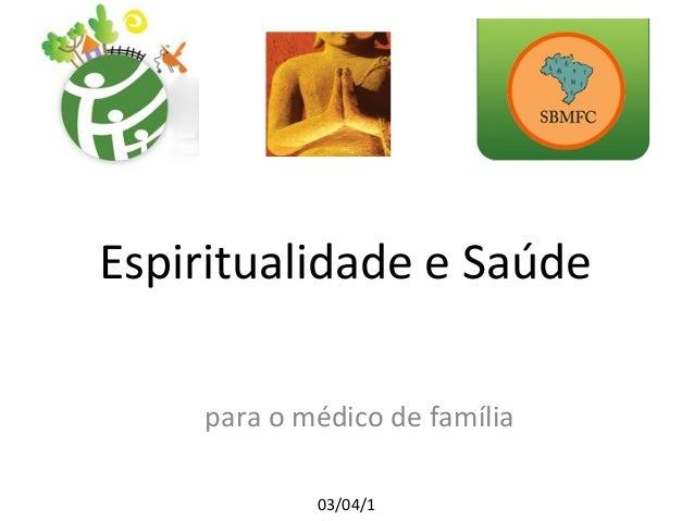 Espiritualidade e Saúde para o médico de família 03/04/1