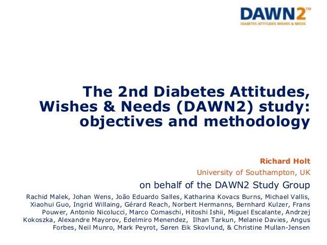 The 2nd Diabetes Attitudes, Wishes & Needs (DAWN2) study: objectives and methodology Richard Holt University of Southampto...