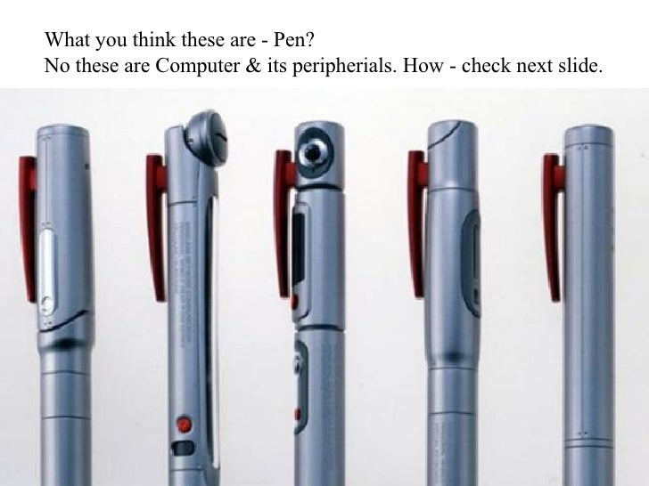 What you think these are - Pen?  No these are Computer & its peripherials. How - check next slide.