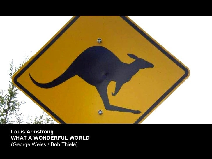 Louis Armstrong WHAT A WONDERFUL WORLD  [ HOPE VERSION –pictures from Australia trip 2007 ] (George Weiss / Bob Thiele)